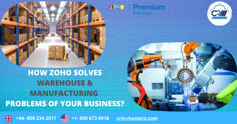 How Zoho Solves Common Warehouse Management and Manufacturing Problems of your Business?