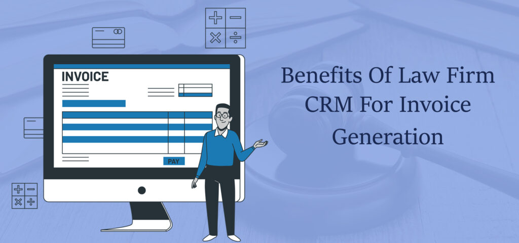 Benefits Of Law Firm CRM For Invoice Generation