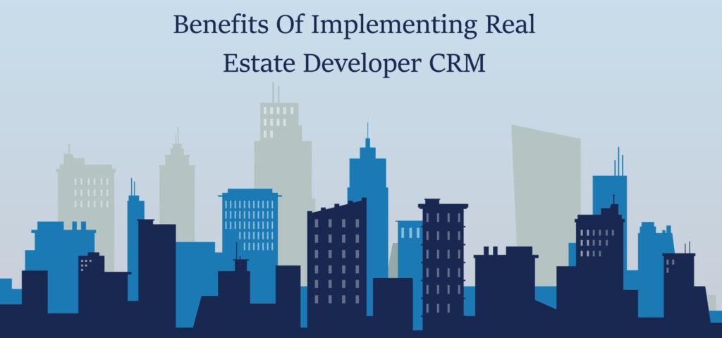 Benefits of implementing real estate developer crm